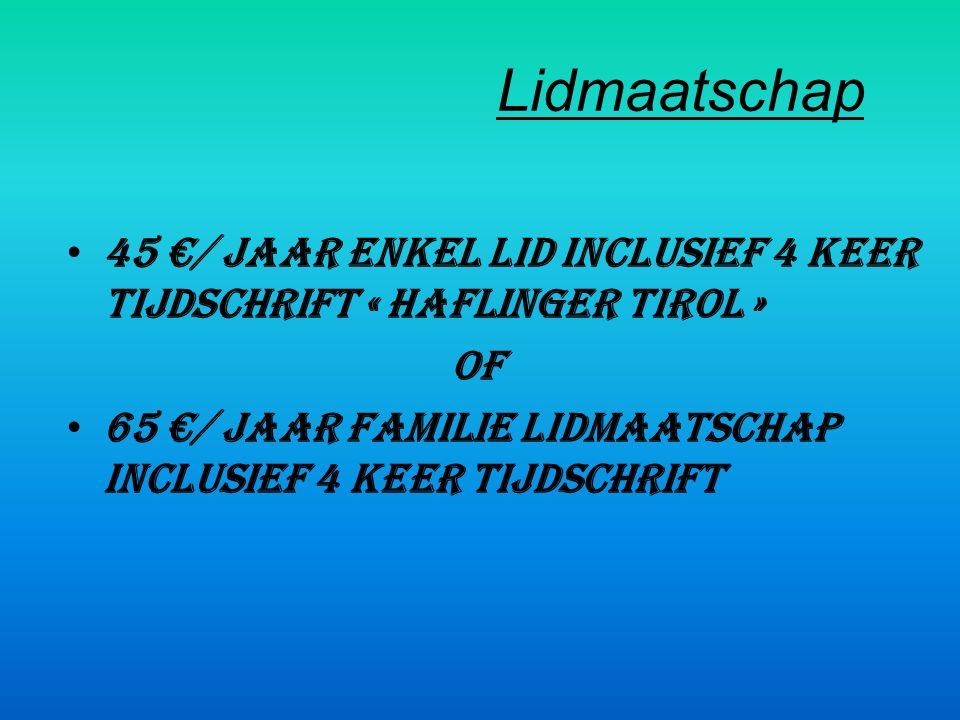 Lidmaatschap • 45 €/ jaar enkel lid inclusief 4 keer tijdschrift « Haflinger Tirol » OF • 65 €/ jaar familie lidmaatschap INCLUSIEF 4 KEER TIJDSCHRIFT