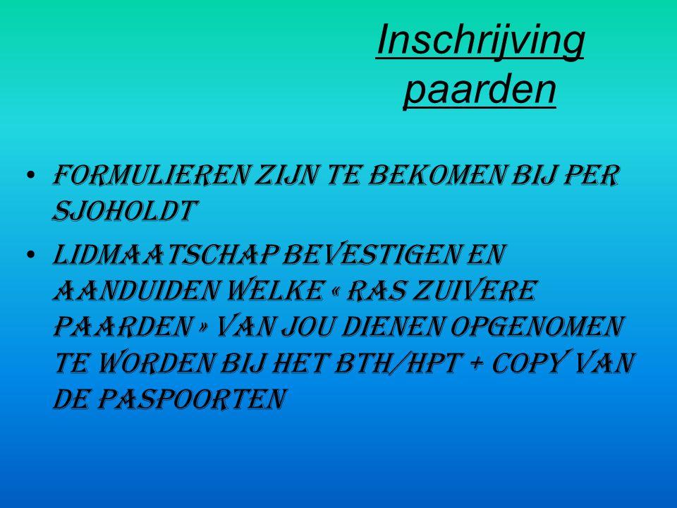 Inschrijving paarden • Formulieren zijn te bekomen bij Per Sjoholdt • Lidmaatschap bevestigen en aanduiden welke « ras zuivere paarden » van jou dienen opgenomen te worden bij het BTH/HPT + copy van de paspoorten