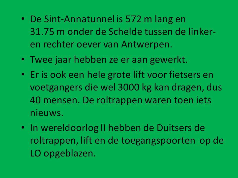 • De Sint-Annatunnel is 572 m lang en 31.75 m onder de Schelde tussen de linker- en rechter oever van Antwerpen. • Twee jaar hebben ze er aan gewerkt.