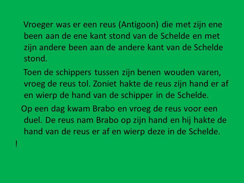 Vroeger was er een reus (Antigoon) die met zijn ene been aan de ene kant stond van de Schelde en met zijn andere been aan de andere kant van de Scheld