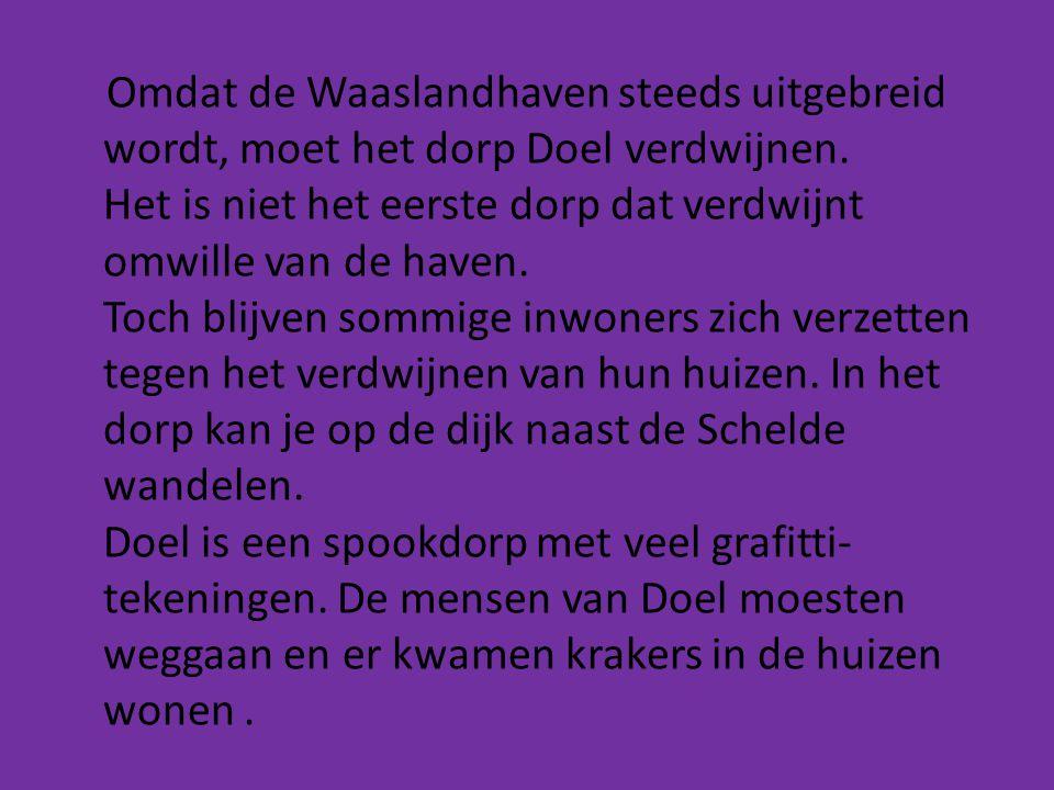 Omdat de Waaslandhaven steeds uitgebreid wordt, moet het dorp Doel verdwijnen. Het is niet het eerste dorp dat verdwijnt omwille van de haven. Toch bl
