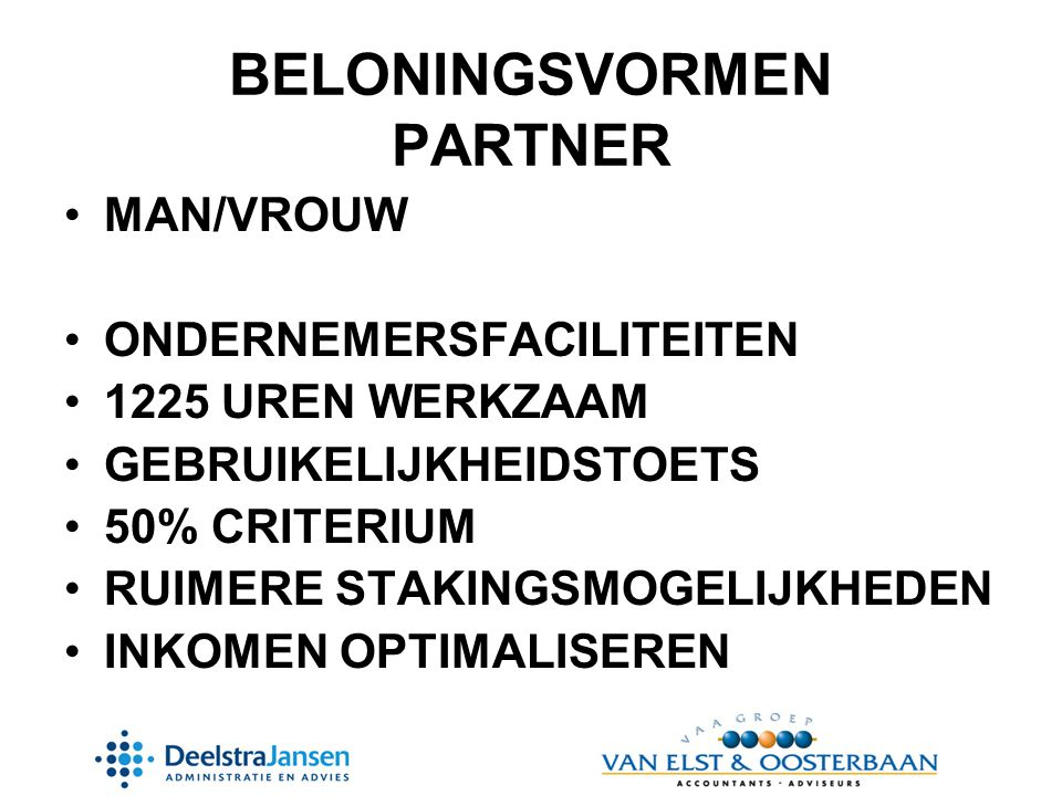 BELONINGSVORMEN PARTNER •MAN/VROUW •ONDERNEMERSFACILITEITEN •1225 UREN WERKZAAM •GEBRUIKELIJKHEIDSTOETS •50% CRITERIUM •RUIMERE STAKINGSMOGELIJKHEDEN •INKOMEN OPTIMALISEREN