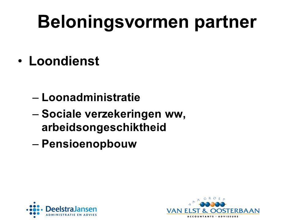 Beloningsvormen partner •Loondienst –Loonadministratie –Sociale verzekeringen ww, arbeidsongeschiktheid –Pensioenopbouw