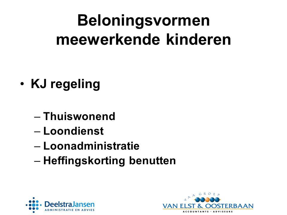 Beloningsvormen meewerkende kinderen •KJ regeling –Thuiswonend –Loondienst –Loonadministratie –Heffingskorting benutten