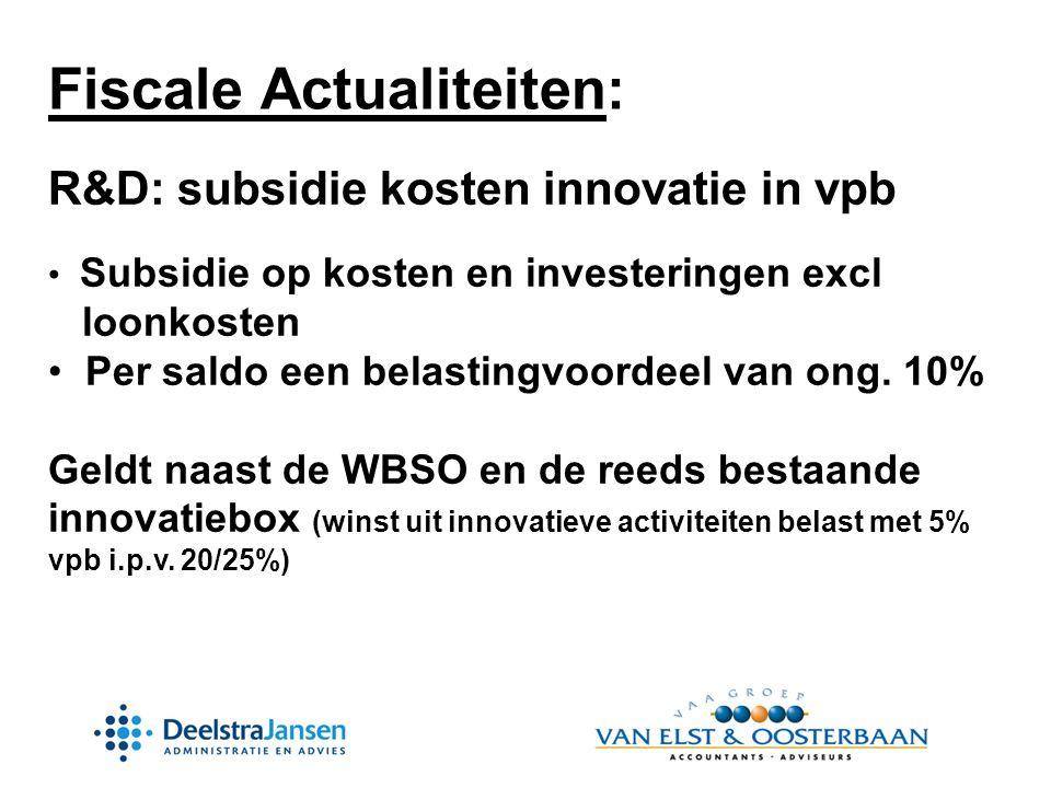 R&D: subsidie kosten innovatie in vpb • Subsidie op kosten en investeringen excl loonkosten • Per saldo een belastingvoordeel van ong.