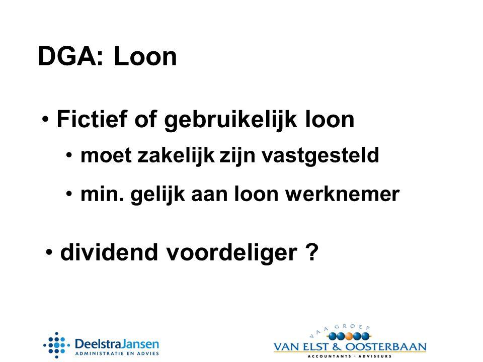 DGA: Loon • Fictief of gebruikelijk loon •moet zakelijk zijn vastgesteld •min.