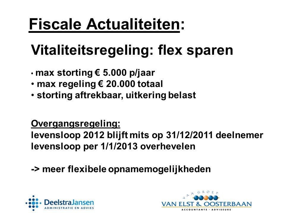 Vitaliteitsregeling: flex sparen • max storting € 5.000 p/jaar • max regeling € 20.000 totaal • storting aftrekbaar, uitkering belast Overgangsregeling: levensloop 2012 blijft mits op 31/12/2011 deelnemer levensloop per 1/1/2013 overhevelen -> meer flexibele opnamemogelijkheden
