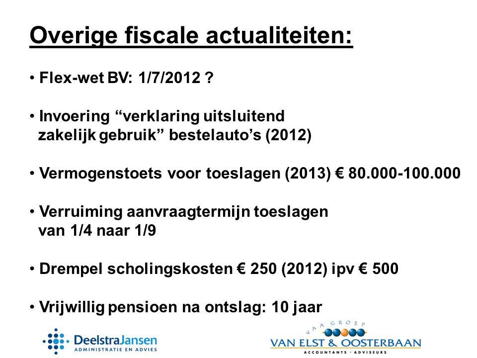 Overige fiscale actualiteiten: • Flex-wet BV: 1/7/2012 .