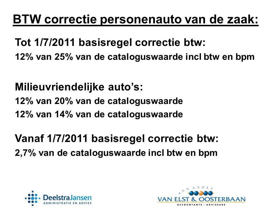 BTW correctie personenauto van de zaak: Tot 1/7/2011 basisregel correctie btw: 12% van 25% van de cataloguswaarde incl btw en bpm Milieuvriendelijke auto's: 12% van 20% van de cataloguswaarde 12% van 14% van de cataloguswaarde Vanaf 1/7/2011 basisregel correctie btw: 2,7% van de cataloguswaarde incl btw en bpm