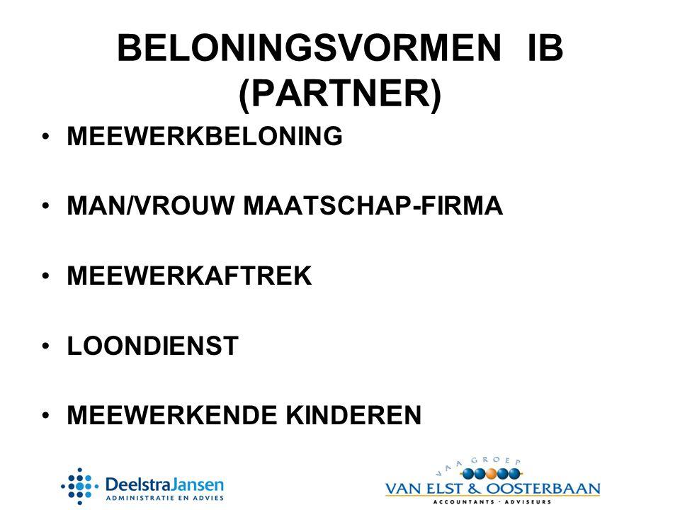 BELONINGSVORMEN IB (PARTNER) •MEEWERKBELONING •MAN/VROUW MAATSCHAP-FIRMA •MEEWERKAFTREK •LOONDIENST •MEEWERKENDE KINDEREN