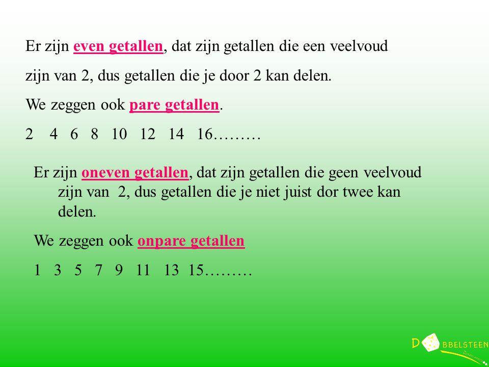 Er zijn even getallen, dat zijn getallen die een veelvoud zijn van 2, dus getallen die je door 2 kan delen.