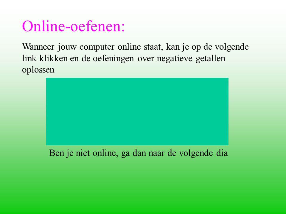 Online-oefenen: Wanneer jouw computer online staat, kan je op de volgende link klikken en de oefeningen over negatieve getallen oplossen Ben je niet online, ga dan naar de volgende dia