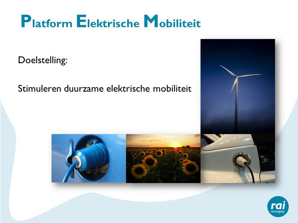 P latform E lektrische M obiliteit Doelstelling: Stimuleren duurzame elektrische mobiliteit