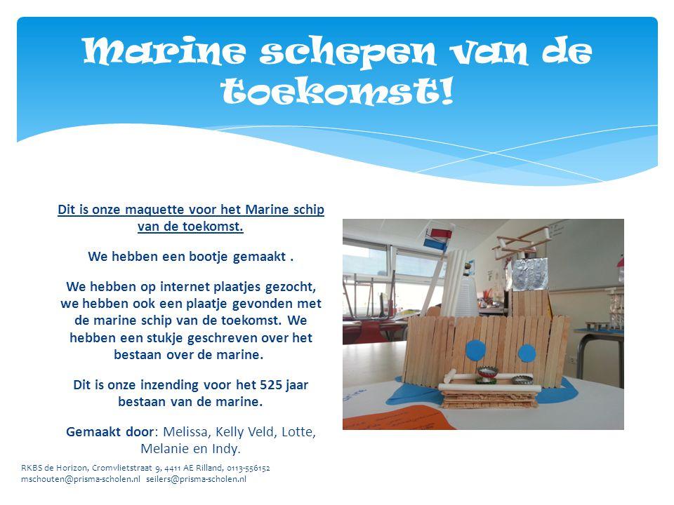 RKBS de Horizon, Cromvlietstraat 9, 4411 AE Rilland, 0113-556152 mschouten@prisma-scholen.nl seilers@prisma-scholen.nl Marine schepen van de toekomst!