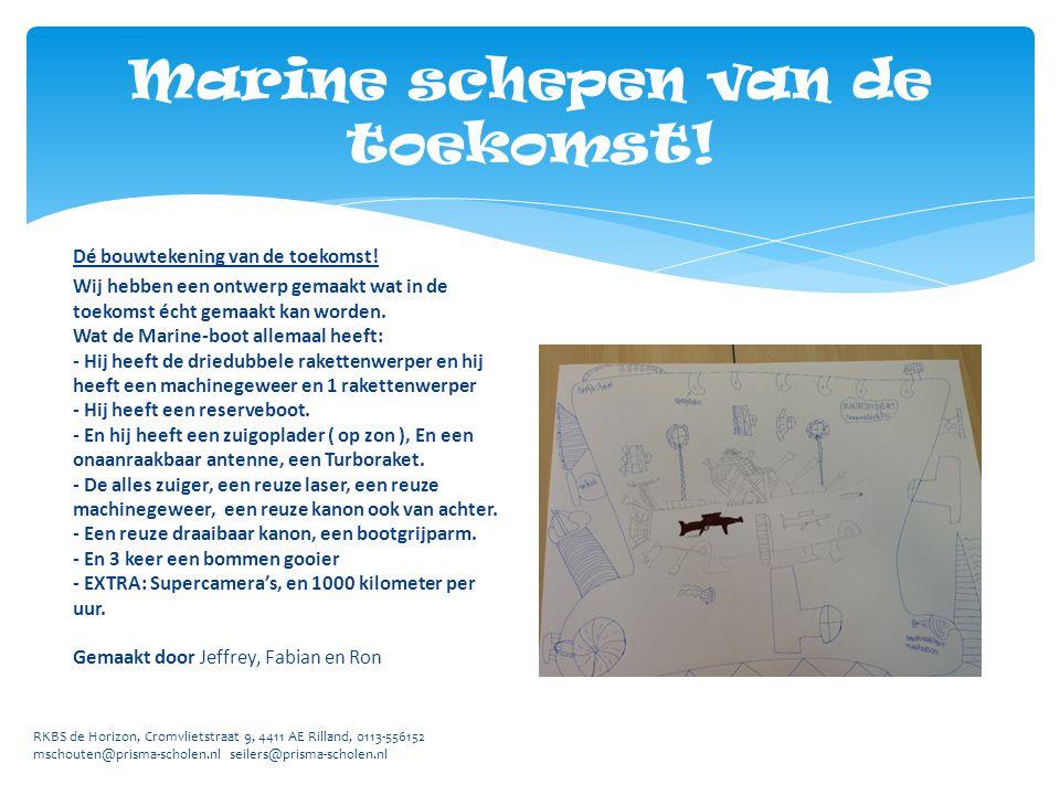 Marine schepen van de toekomst! RKBS de Horizon, Cromvlietstraat 9, 4411 AE Rilland, 0113-556152 mschouten@prisma-scholen.nl seilers@prisma-scholen.nl