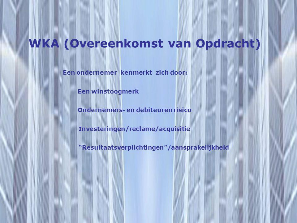 WKA (Overeenkomst van Opdracht) Een winstoogmerk Ondernemers- en debiteuren risico Een ondernemer kenmerkt zich door: Investeringen/reclame/acquisitie Resultaatsverplichtingen /aansprakelijkheid