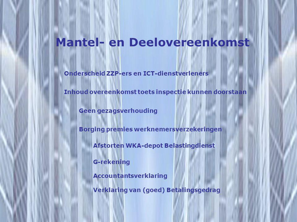 Mantel- en Deelovereenkomst Inhoud overeenkomst toets inspectie kunnen doorstaan Geen gezagsverhouding Onderscheid ZZP-ers en ICT-dienstverleners Borg