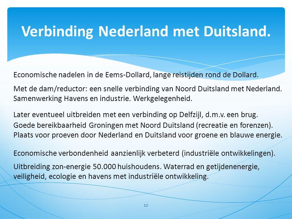 Verbinding Nederland met Duitsland. 12 Economische nadelen in de Eems-Dollard, lange reistijden rond de Dollard. Met de dam/reductor: een snelle verbi
