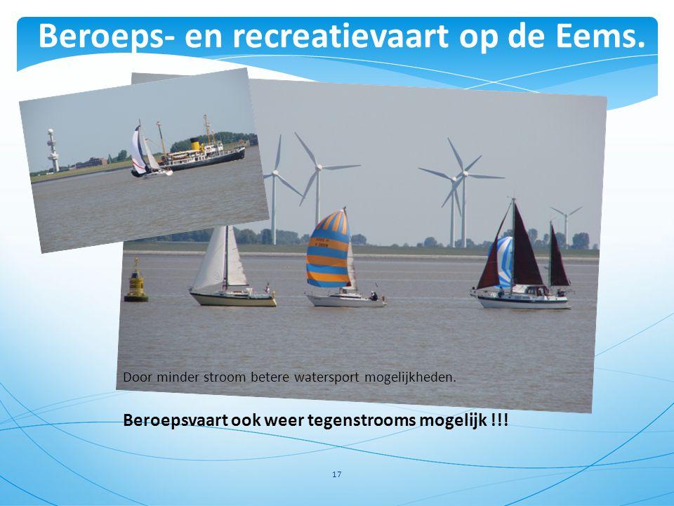 17 Beroeps- en recreatievaart op de Eems. Door minder stroom betere watersport mogelijkheden. Beroepsvaart ook weer tegenstrooms mogelijk !!!