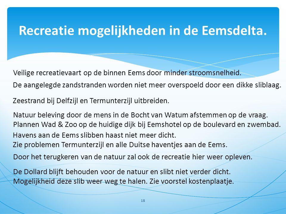 Recreatie mogelijkheden in de Eemsdelta. 18 Veilige recreatievaart op de binnen Eems door minder stroomsnelheid. De aangelegde zandstranden worden nie
