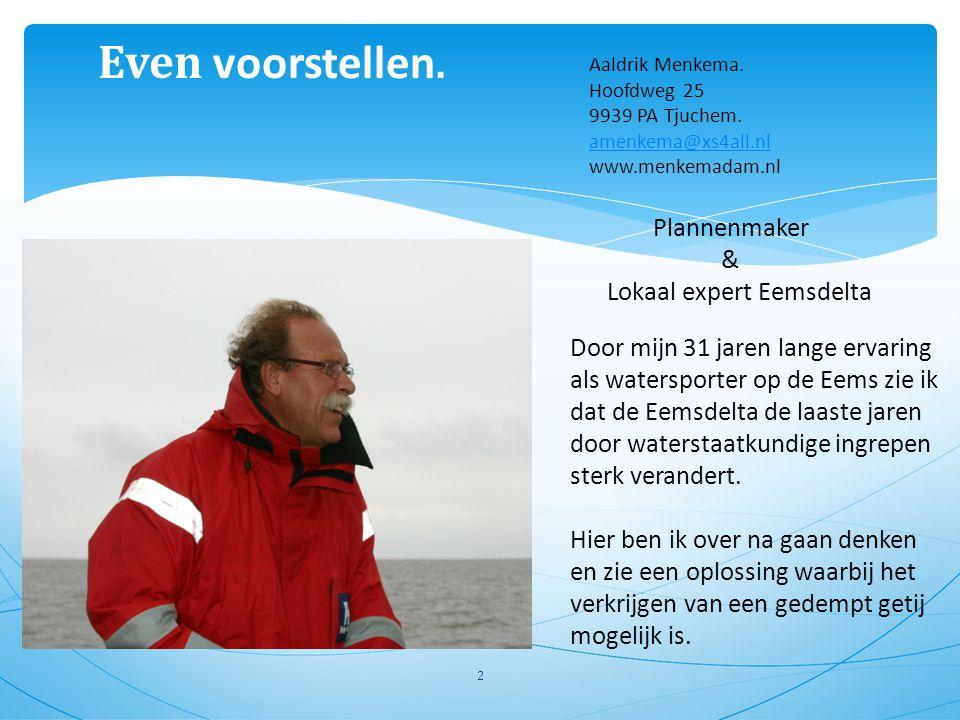 Even voorstellen. 2 Aaldrik Menkema. Hoofdweg 25 9939 PA Tjuchem. amenkema@xs4all.nl www.menkemadam.nl Plannenmaker & Lokaal expert Eemsdelta Door mij