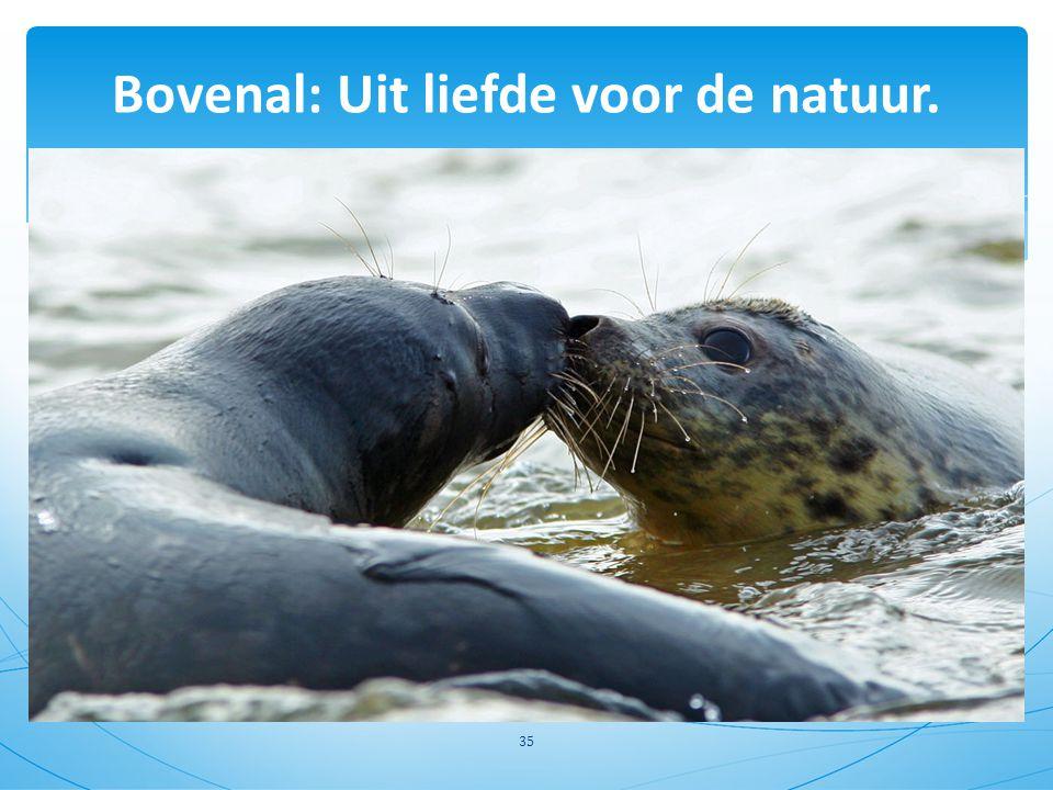 Bovenal: Uit liefde voor de natuur. 35