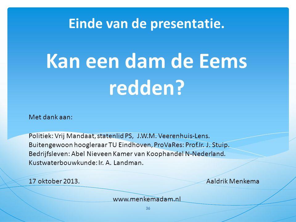 Kan een dam de Eems redden? Einde van de presentatie. 36 Met dank aan: Politiek: Vrij Mandaat, statenlid PS, J.W.M. Veerenhuis-Lens. Buitengewoon hoog
