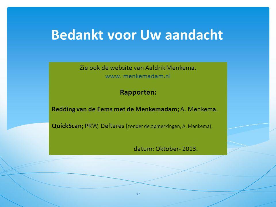 Bedankt voor Uw aandacht 37 Zie ook de website van Aaldrik Menkema. www. menkemadam.nl Rapporten: Redding van de Eems met de Menkemadam; A. Menkema. Q