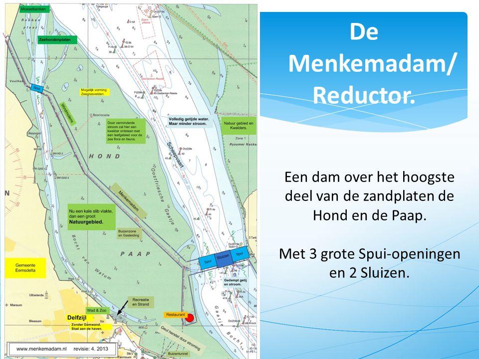 De Menkemadam/ Reductor. Een dam over het hoogste deel van de zandplaten de Hond en de Paap. Met 3 grote Spui-openingen en 2 Sluizen. 5