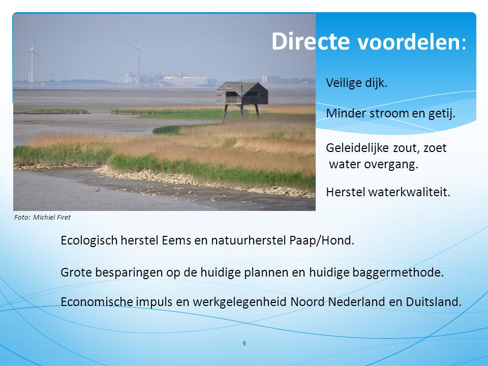Foto: Michiel Firet. 9 Directe voordelen: Geleidelijke zout, zoet water overgang. Herstel waterkwaliteit. Ecologisch herstel Eems en natuurherstel Paa