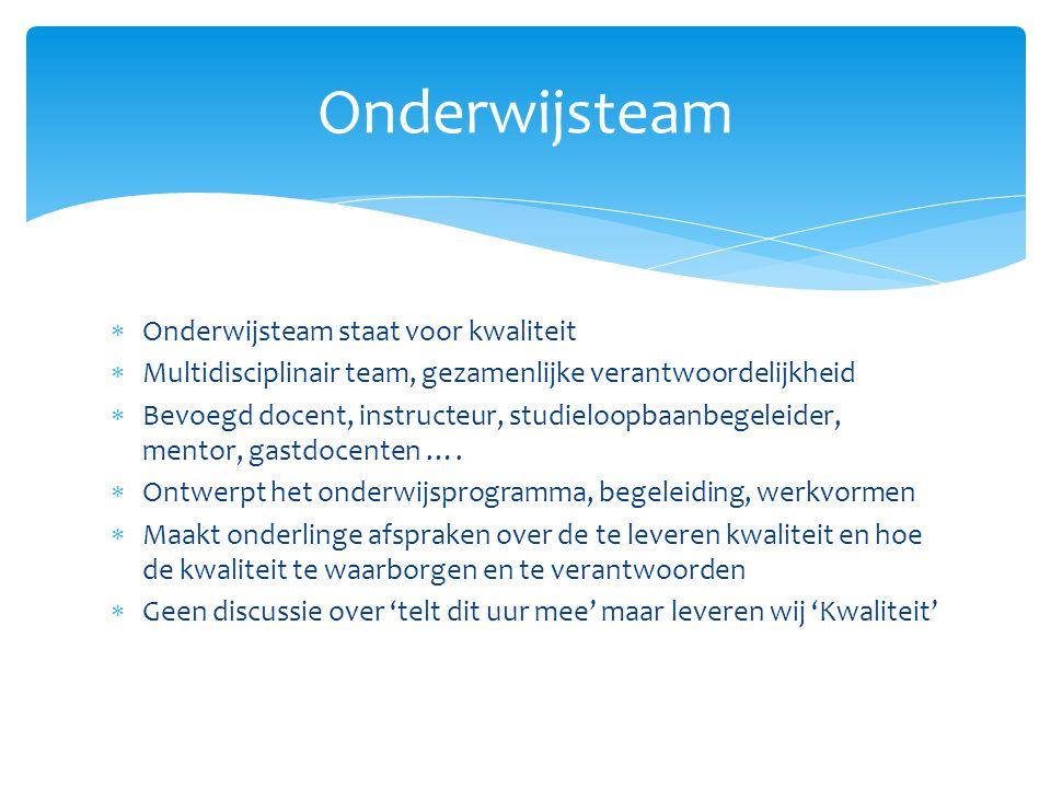  Onderwijsteam staat voor kwaliteit  Multidisciplinair team, gezamenlijke verantwoordelijkheid  Bevoegd docent, instructeur, studieloopbaanbegeleid
