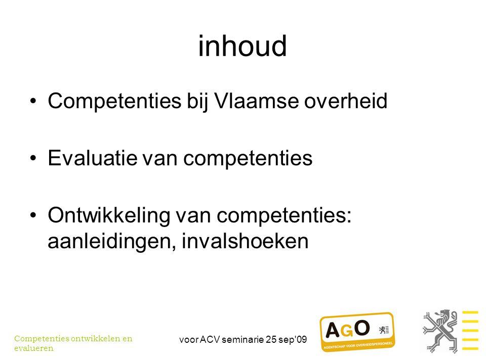 voor ACV seminarie 25 sep 09 Competenties Vlaamse overheid Een inleiding Competenties ontwikkelen en evalueren