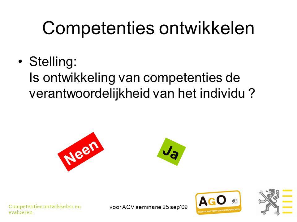 voor ACV seminarie 25 sep 09 Competenties ontwikkelen •Stelling: Is ontwikkeling van competenties de verantwoordelijkheid van het individu .