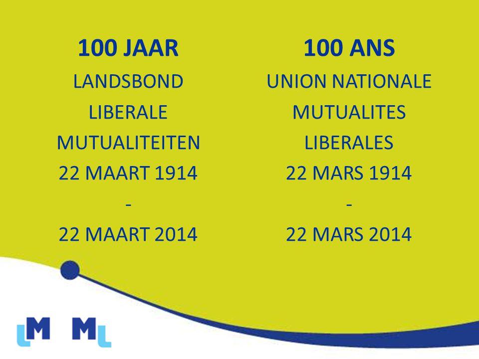100 JAAR LANDSBOND LIBERALE MUTUALITEITEN 22 MAART 1914 - 22 MAART 2014 100 ANS UNION NATIONALE MUTUALITES LIBERALES 22 MARS 1914 - 22 MARS 2014