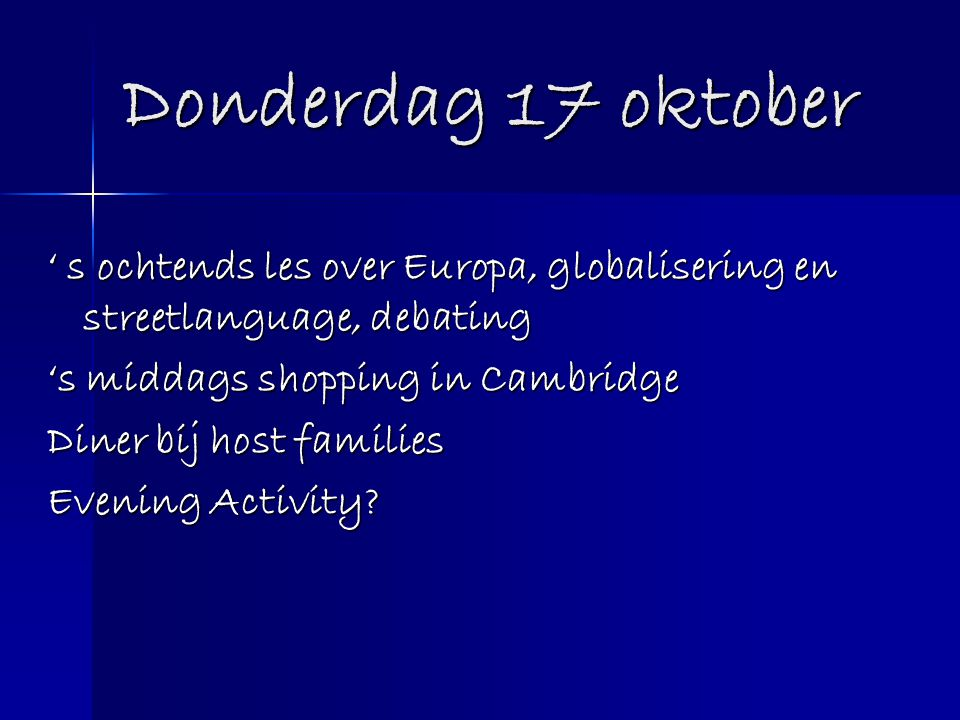 Donderdag 17 oktober ' s ochtends les over Europa, globalisering en streetlanguage, debating 's middags shopping in Cambridge Diner bij host families