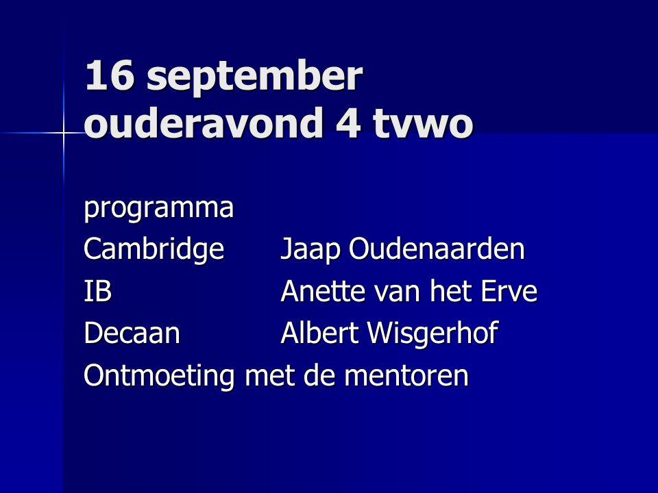 16 september ouderavond 4 tvwo programma CambridgeJaap Oudenaarden IBAnette van het Erve DecaanAlbert Wisgerhof Ontmoeting met de mentoren