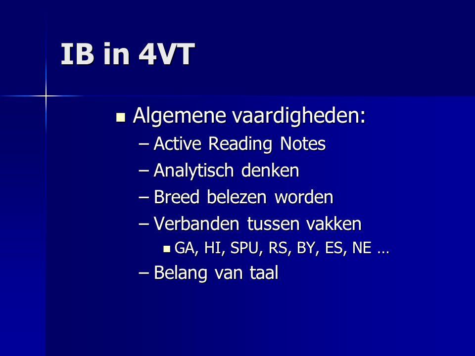 IB in 4VT  Algemene vaardigheden: –Active Reading Notes –Analytisch denken –Breed belezen worden –Verbanden tussen vakken  GA, HI, SPU, RS, BY, ES,