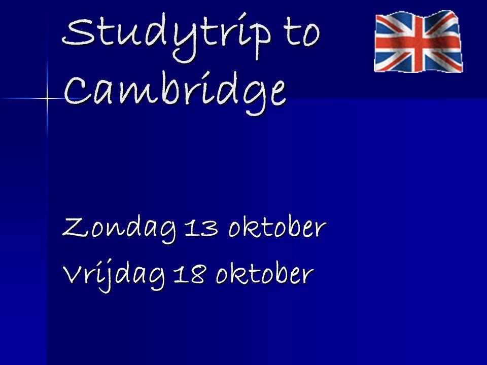 Studytrip to Cambridge Zondag 13 oktober Vrijdag 18 oktober