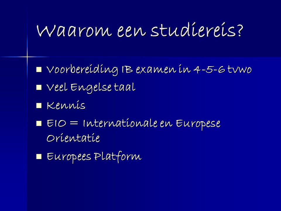 Waarom een studiereis?  Voorbereiding IB examen in 4-5-6 tvwo  Veel Engelse taal  Kennis  EIO = Internationale en Europese Orientatie  Europees P
