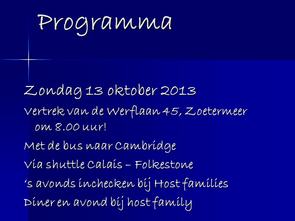Programma Zondag 13 oktober 2013 Vertrek van de Werflaan 45, Zoetermeer om 8.00 uur! Met de bus naar Cambridge Via shuttle Calais – Folkestone 's avon