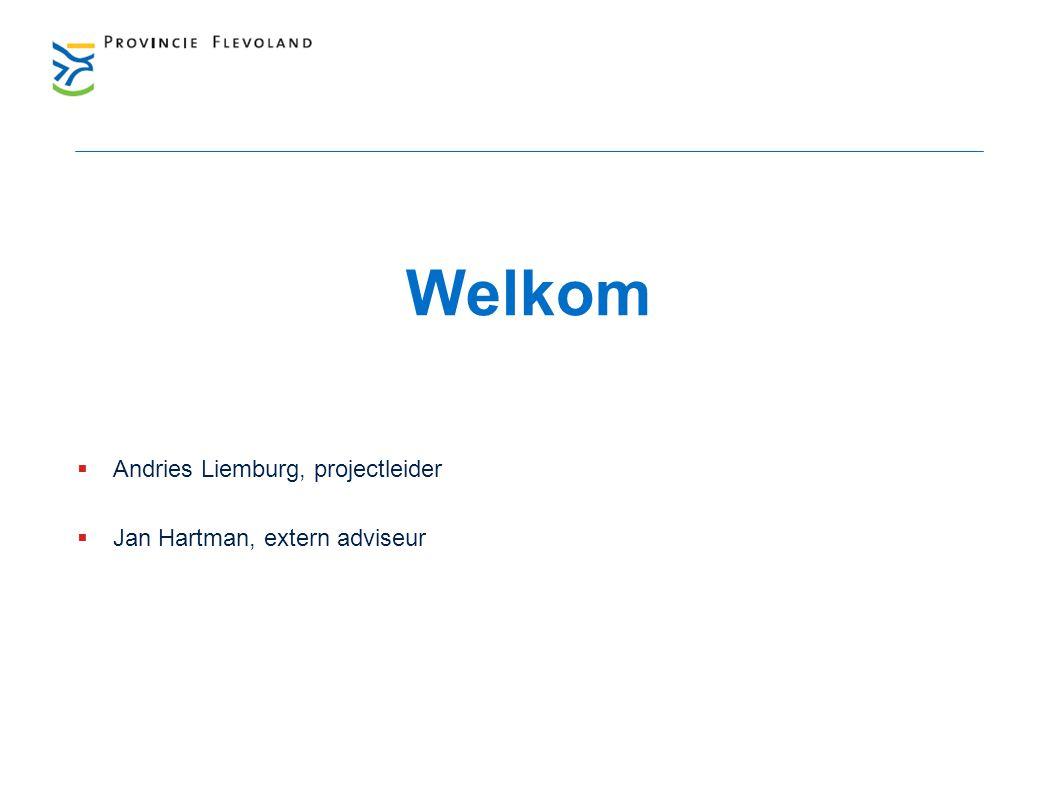  Andries Liemburg, projectleider  Jan Hartman, extern adviseur Welkom