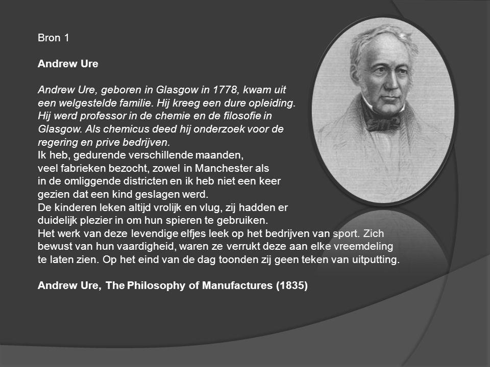 Bron 1 Andrew Ure Andrew Ure, geboren in Glasgow in 1778, kwam uit een welgestelde familie. Hij kreeg een dure opleiding. Hij werd professor in de che