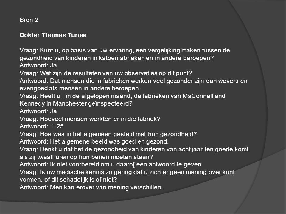 Bron 2 Dokter Thomas Turner Vraag: Kunt u, op basis van uw ervaring, een vergelijking maken tussen de gezondheid van kinderen in katoenfabrieken en in