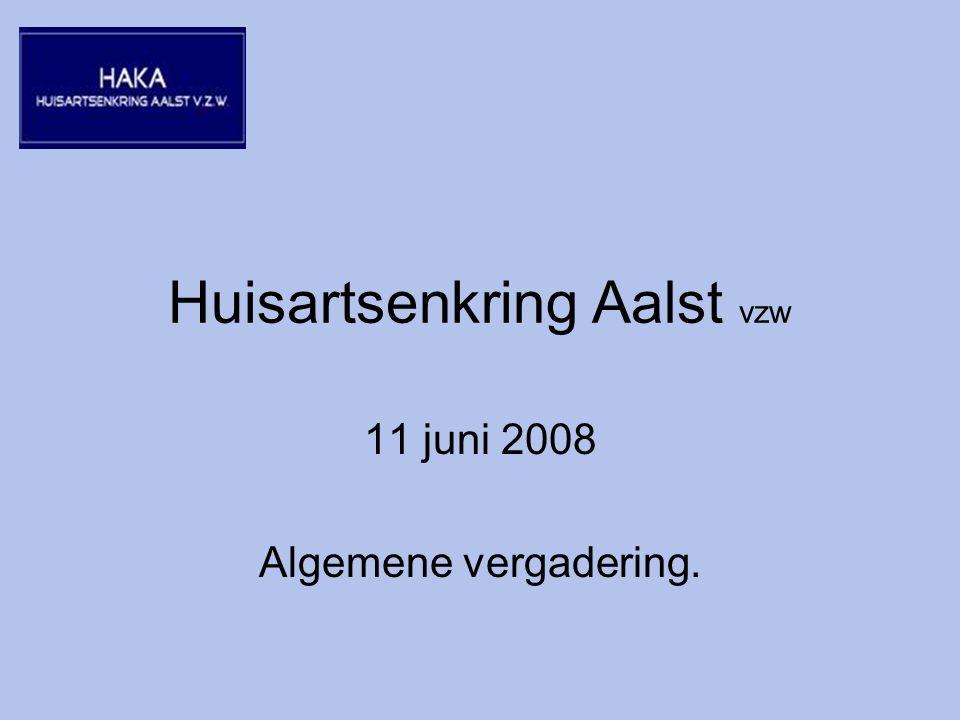 Huisartsenkring Aalst vzw 11 juni 2008 Algemene vergadering.