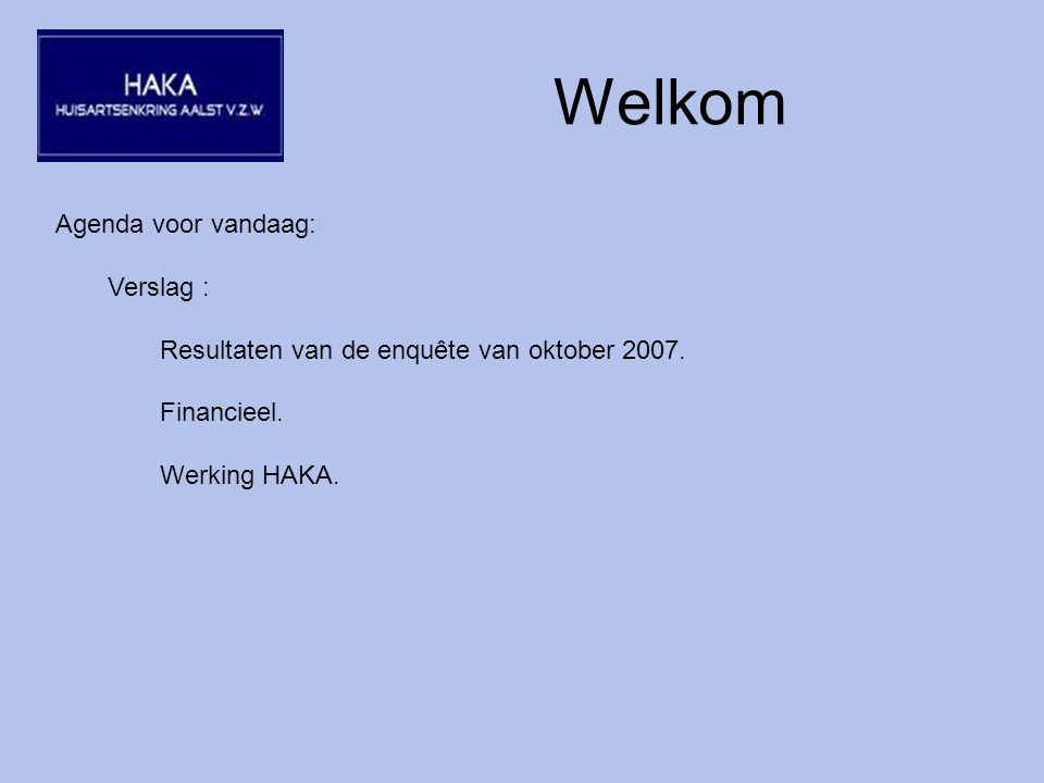 Welkom Agenda voor vandaag: Verslag : Resultaten van de enquête van oktober 2007.