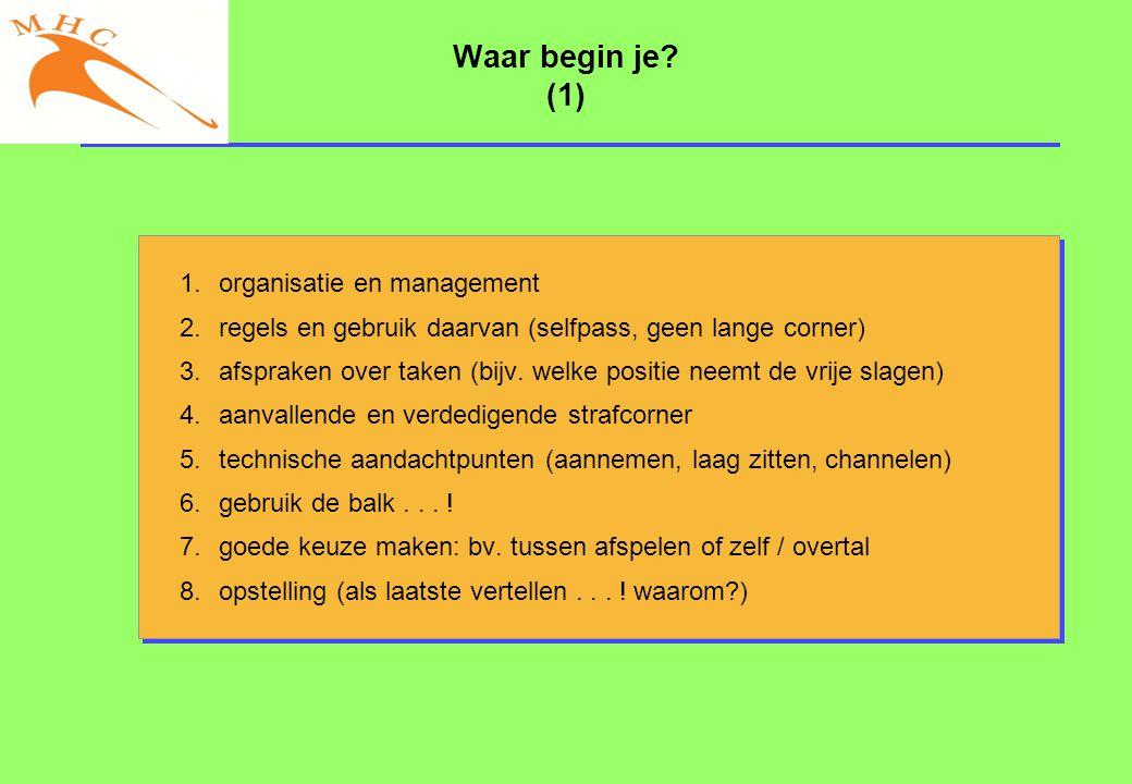 Waar begin je? (1) 1.organisatie en management 2.regels en gebruik daarvan (selfpass, geen lange corner) 3.afspraken over taken (bijv. welke positie n