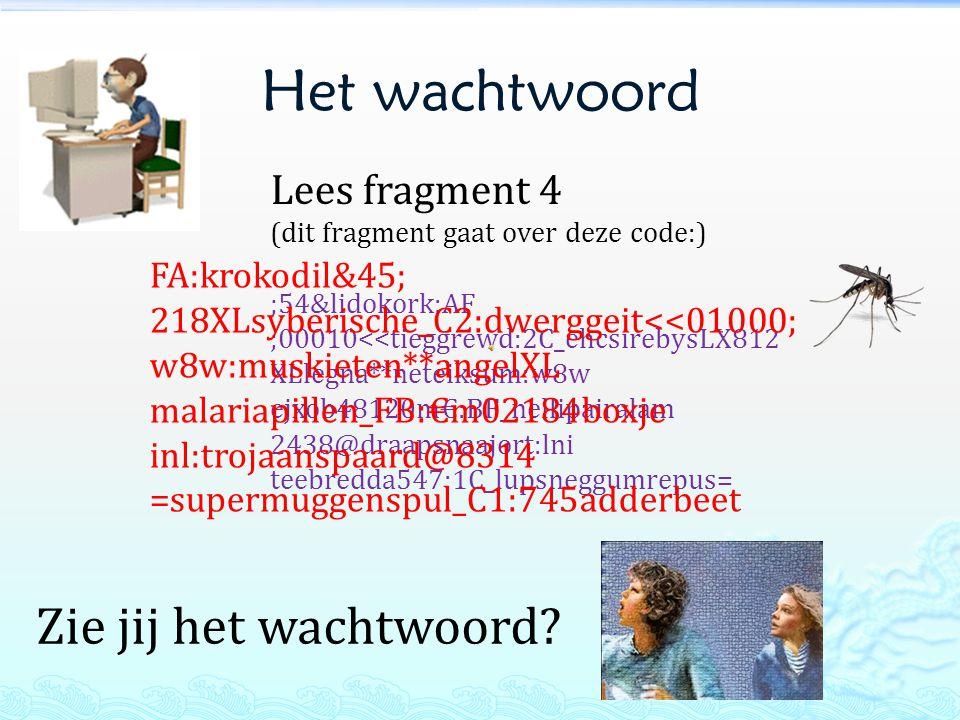 Het wachtwoord Lees fragment 4 (dit fragment gaat over deze code:) ;54&lidokork:AF ;00010<<tieggrewd:2C_ehcsirebysLX812 XLlegna**neteiksum:w8w ejxob48