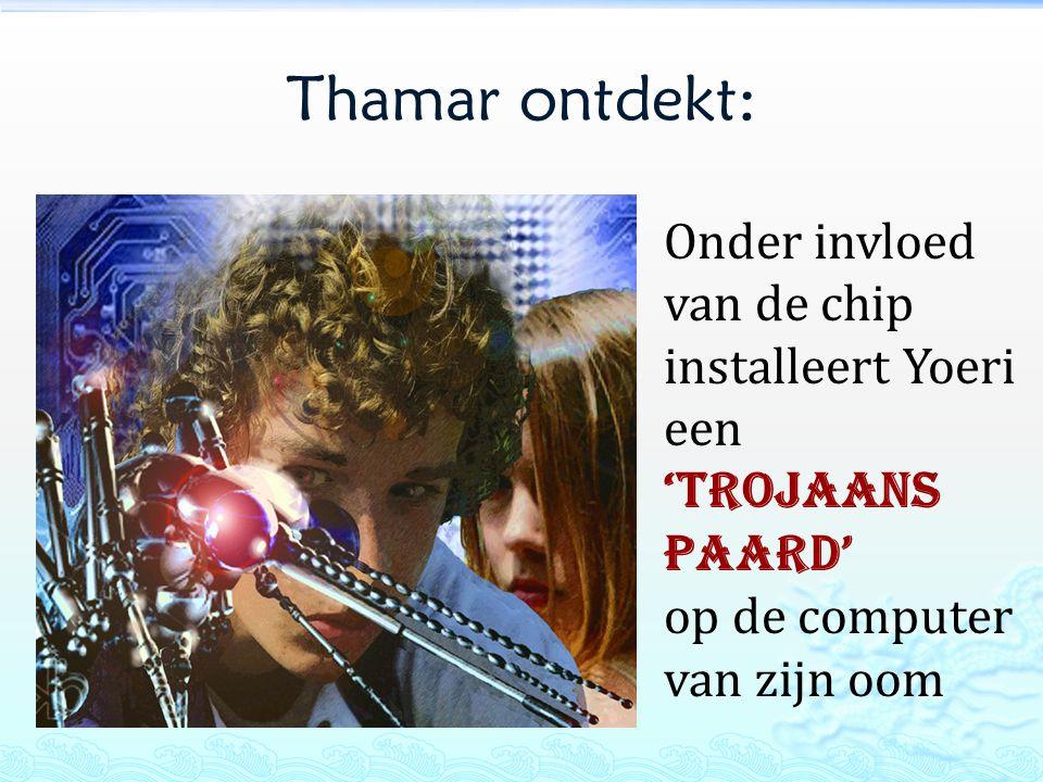 Thamar ontdekt: Onder invloed van de chip installeert Yoeri een 'Trojaans paard' op de computer van zijn oom