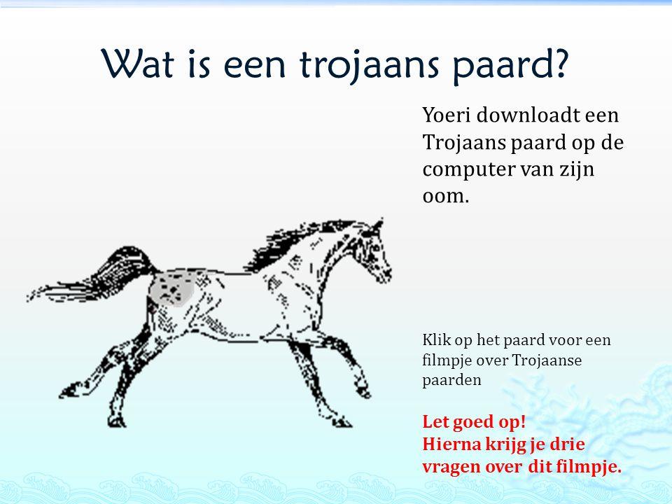 Wat is een trojaans paard? Yoeri downloadt een Trojaans paard op de computer van zijn oom. Klik op het paard voor een filmpje over Trojaanse paarden L
