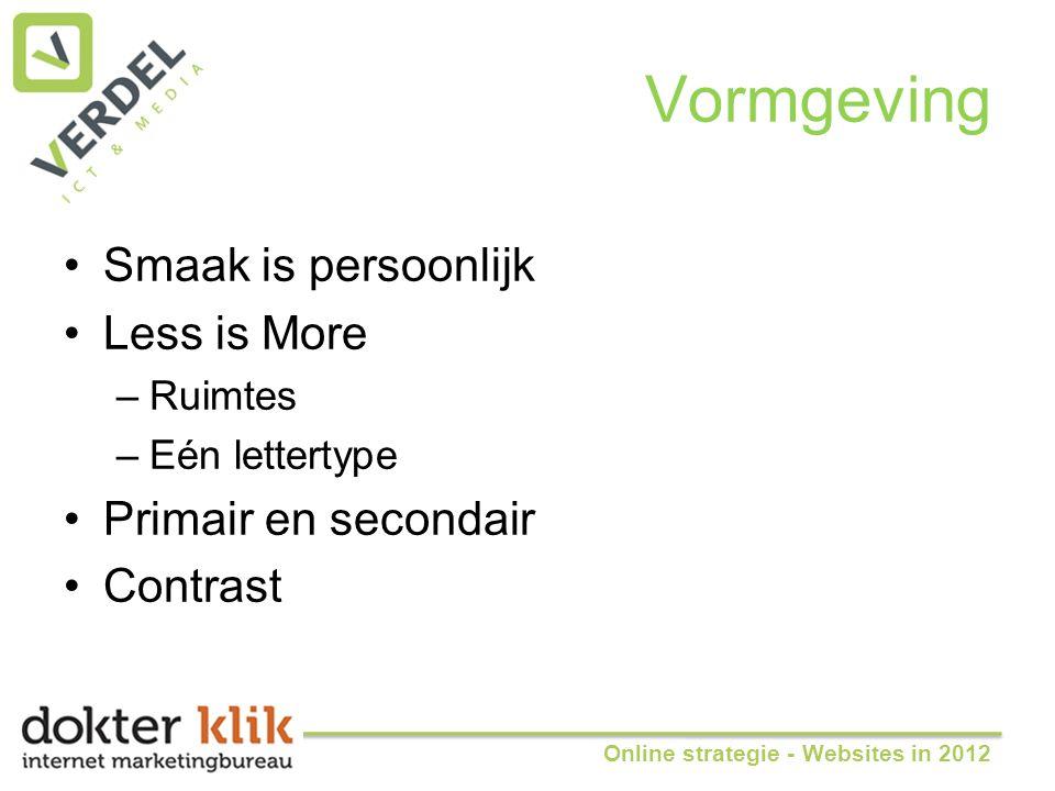 Vormgeving •Smaak is persoonlijk •Less is More –Ruimtes –Eén lettertype •Primair en secondair •Contrast Online strategie - Websites in 2012